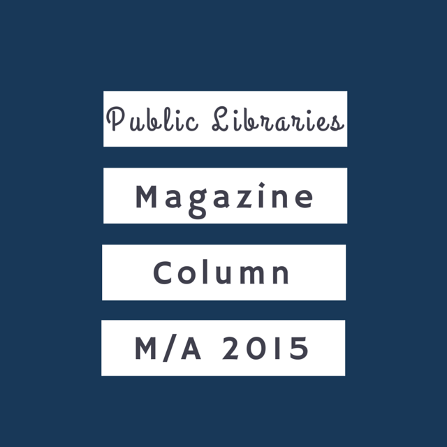 Public Libraries Magazine Column March/April 2015