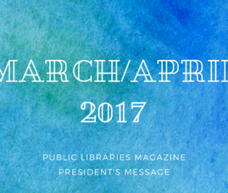 March/April 2017 Public Libraries Magazine President's Message