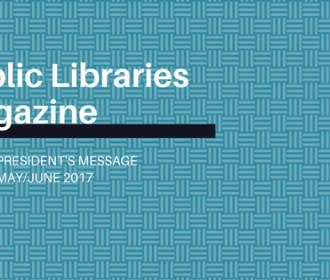 Public Libraries Magazine May June 2017 President's Message