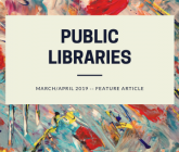 PUBLIC LIBRARIES MARCH APRIL 2019 FEATURE ARTICLE