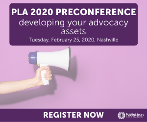 PLA 2020 Preconference Ad Developing Your Advocacy Assets