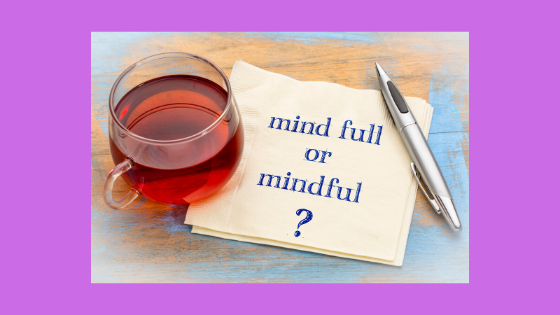 cup of tea on top of a note that says mind full or mindful?