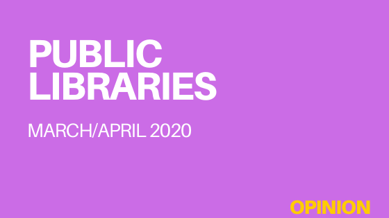 Public Libraries (magazine) March/April 2020 (issue) Opinion